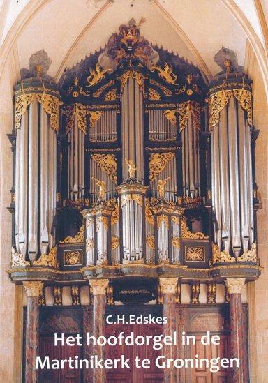 Boek C.H. Edskes Het hoofdorgel in de Martinikerk te Groningen